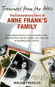 Mirjam Pressler - Treasures from the Attic - The Extraordinary Story of Anne Frank's Family.