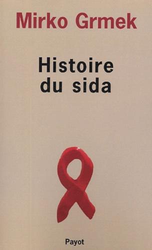 Mirko Drazen Grmek - Histoire du sida - Début et origine d'une pandémie actuelle.