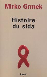 Mirko Grmek - Histoire du sida - Début et origine d'une pandémie actuelle.