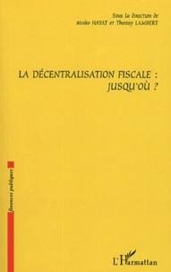 Mirko Hayat et Thierry Lambert - La décentralisation fiscale : Jusqu'où ?.
