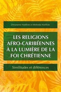 Mirlenda Noëlliste et Dieumeme Noëlliste - Les religions afro-caribéennes à la lumière de la foi chrétienne.