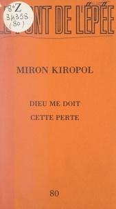 Miron Kiropol - Dieu me doit cette perte.