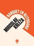 Miroslav Krleza - Banquet en Blithuanie.