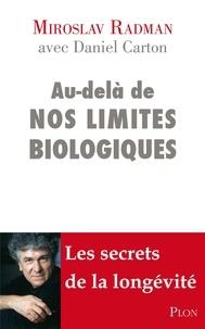 Miroslav Radman et Daniel Carton - Au-delà de nos limites biologiques.