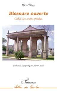 Mirta Yañez - Blessure ouverte - Cuba, les temps perdus.
