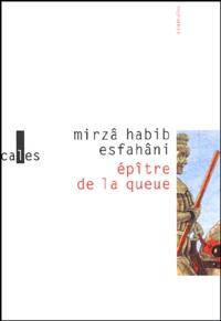 Mirzâ-Habib Esfahâni - Epître de la queue - Suivi de Douze séances salées de Mohammad Ibn Mansûr Al-Hilli.