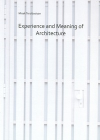 MISAK TERZIBASIYAN - Experience and Meaning in Architecture.