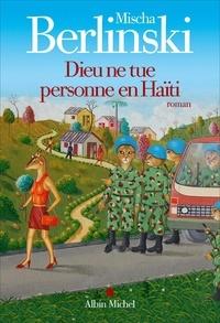 Mischa Berlinski - Dieu ne tue personne en Haïti.