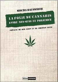 Mischa Hauswirth - La folie du cannabis - Entre non-sens et préjudice.
