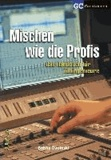 Mischen wie die Profis - Das Handbuch für Toningenieure.
