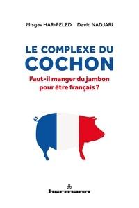 Misgav Har-Peled et David Nadjari - Le complexe du cochon - Fait-il manger du jambon pour être français ?.