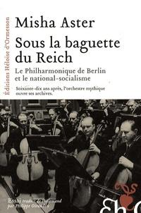 Misha Aster - Sous la baguette du Reich - le philarmonique de Berlin et le national socialisme.