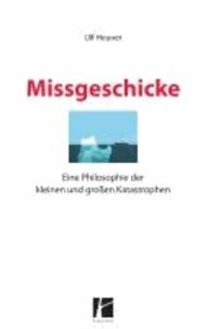 Missgeschicke - Eine Philosophie der kleinen und großen Katastrophen.