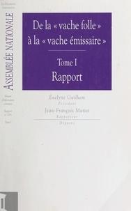 Mission d'information commune et Évelyne Guilhem - De la «vache folle» à la «vache émissaire» (1) - Rapport.