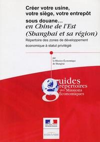 Mission Economique de Shanghai - Créer votre usine, votre siège, votre entrepôt sous douane... en Chine de l'Est (Shanghai et sa région) - Répertoire des zones de développement économique à statut privilégié.