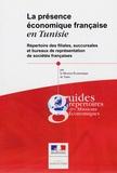 Mission Economique Tunis - La présence économique française en Tunisie. - Répertoire des filiales, succursales et bureaux de représentation des sociétés françaises. Version papier.