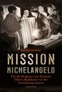 Mission Michelangelo - Wie die Bergleute von Altaussee Hitlers Raubkunst vor der Vernichtung retteten.