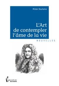 Mister Douhaine - L'art de contempler l'âme de la vie.