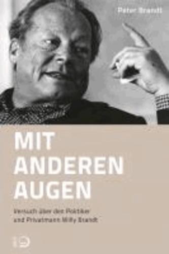 Mit anderen Augen - Versuch über den Politiker und Privatmann Willy Brandt.