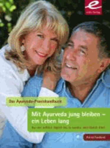 Mit Ayurveda jung bleiben - ein Leben lang - Nur wer aufhört, täglich neu zu werden, wird täglich älter!.