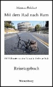 Mit dem Rad nach Rom - 1465 Kilometer mit dem Fahrrad in die Ewige Stadt - Reisetagebuch.