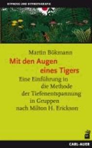 Mit den Augen eines Tigers - Eine Einführung in die Methode der Tiefenentspannung in Gruppen nach Milton H. Erickson.
