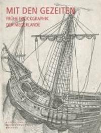 Mit den Gezeiten - Frühe Druckgraphik der Niederlande - Katalog der niederländischen Druckgraphik von den Anfängen bis um 1560 in der Sammlung des Dresdener Kupferstich-Kabinetts.