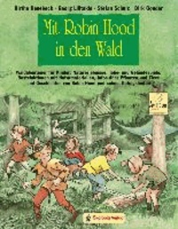 Mit Robin Hood in den Wald - Waldabenteuer für Kinder: Naturerlebnisse, Tobe- und Geländespiele, Bastelaktionen mit Naturmaterialien, Infos über Pflanzen und Tiere und Geschichten von Robin Hood und seinen Gefolgsleuten.