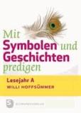 Mit Symbolen und Geschichten predigen - Lesejahr A.