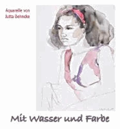 Mit Wasser und Farbe - Aquarelle von Jutta Behncke.
