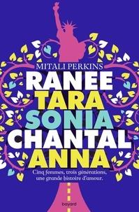 Mitali Perkins - Ranee, Tara, Sonia, Chantal, Anna - Cinq femmes, trois générations, une grande histoire d'amour.