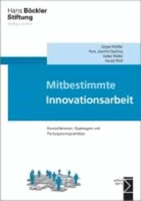Mitbestimmte Innovationsarbeit - Konstellationen, Spielregeln und Partizipationspraktiken.