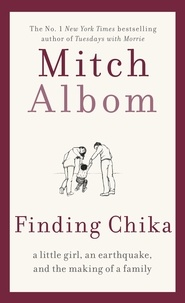 Mitch Albom - Finding Chika - A little girl, an earthquake and the making of a family.