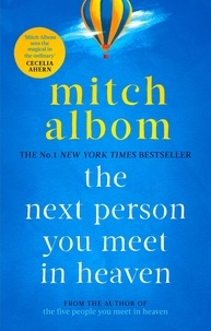 Mitch Albom - The Next Person You Meet in Heaven - The sequel to The Five People You Meet in Heaven.