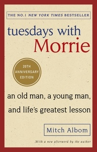 Mitch Albom - Tuesdays With Morrie - An old man, a young man, and life's greatest lesson.