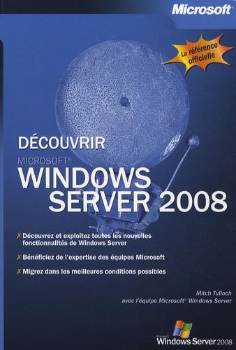 Mitch Tulloch - Découvrir Windows Server 2008.