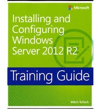 Mitch Tulloch - Installing and Configuring Windows Server 2012 R2 - Training Guide.