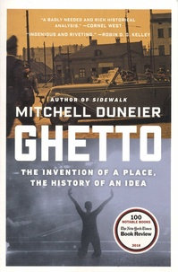 Mitchell Duneier - Ghetto - The Invention of a Place, the History of an Idea.
