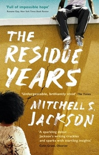 Mitchell S. Jackson - The Residue Years.
