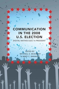 Mitchell s. Mckinney et Mary c. Banwart - Communication in the 2008 U.S. Election - Digital Natives Elect a President.