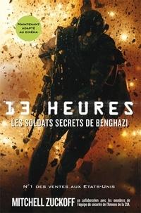 Mitchell Zuckoff - 13 heures - Les soldats secrets de Benghazi.