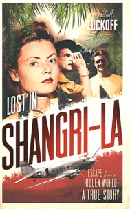 Mitchell Zuckoff - Lost in Shangri-La - Escape from a Hidden World.