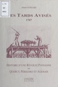 Miton Gossare - Les Tards Avisés, 1707 : Histoire d'une révolte paysanne en Quercy, Périgord et Agenais.