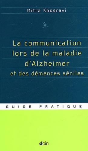 Mitra Khosravi - La communication lors de la maladie d'Alzheimer et des démences séniles - Guide pratique.