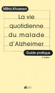 Mitra Khosravi - La vie quotidienne du malade d'Alzheimer - Guide pratique.