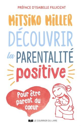 Découvrir la parentalité positive. Pour être parent du coeur