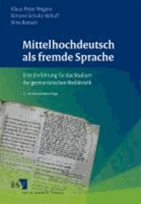 Mittelhochdeutsch als fremde Sprache - Eine Einführung für das Studium der germanistischen Mediävistik.