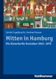 Mitten in Hamburg - Die Alsterdorfer Anstalten 1945-1979.