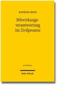 Mitwirkungsverantwortung im Zivilprozess - Ein Beitrag zum Verhältnis von Parteiherrschaft und Richtermacht, zur Wechselwirkung von materiellem Recht und Prozessrecht sowie zur Risikoverteilung und Effizienz im Zivilprozess.
