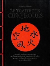 Miyamoto Musashi - Le traité des cinq roues - Nouvelle traduction du classique sur l'art de maîtriser le maniement du sabre, prendre en charge le commandement et gérer les conflits.